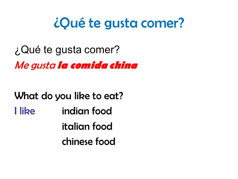 ¿Qué te gusta comer? Me gusta la comida china What do you like to eat? I likeindian food italian food chinese food