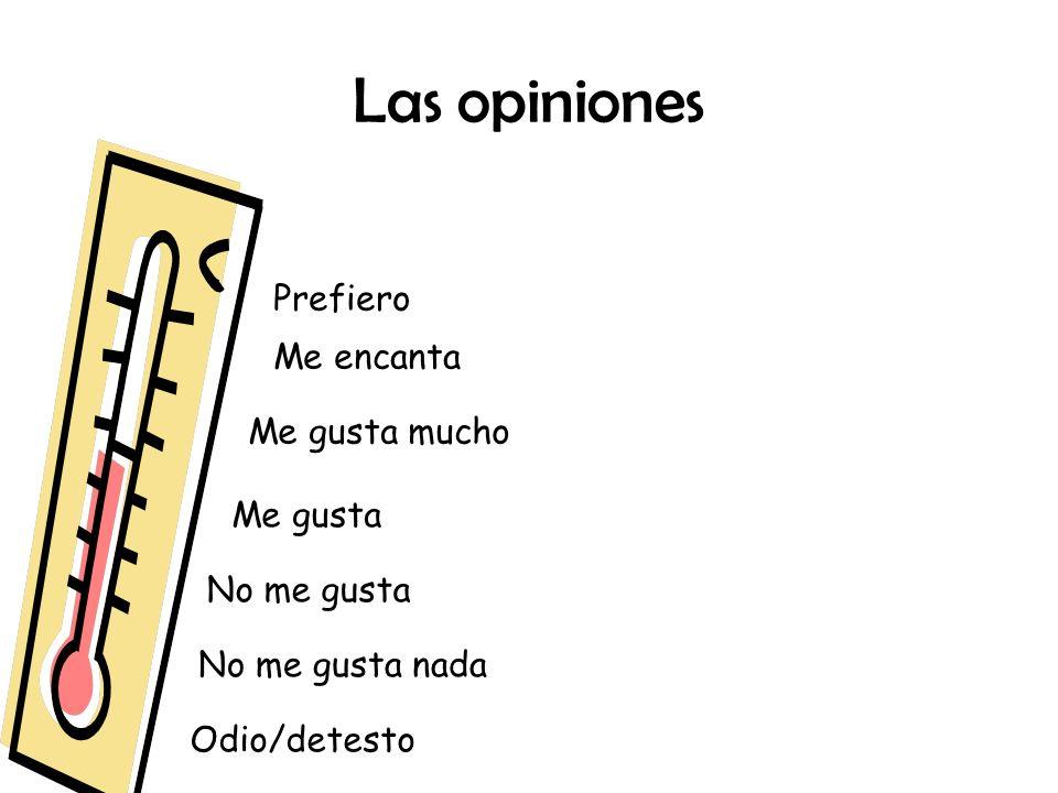 Las opiniones Me gusta No me gusta Me encanta No me gusta nada Prefiero Odio/detesto Me gusta mucho