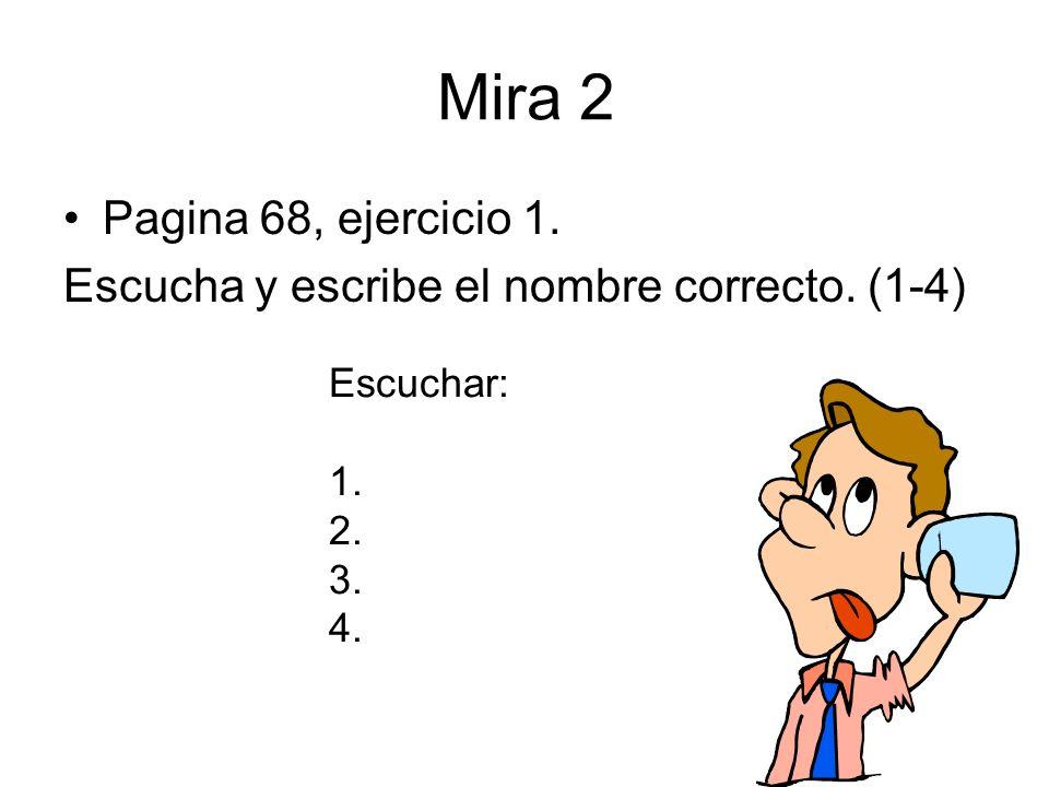 Mira 2 Pagina 68, ejercicio 1. Escucha y escribe el nombre correcto. (1-4) Escuchar: 1. 2. 3. 4.