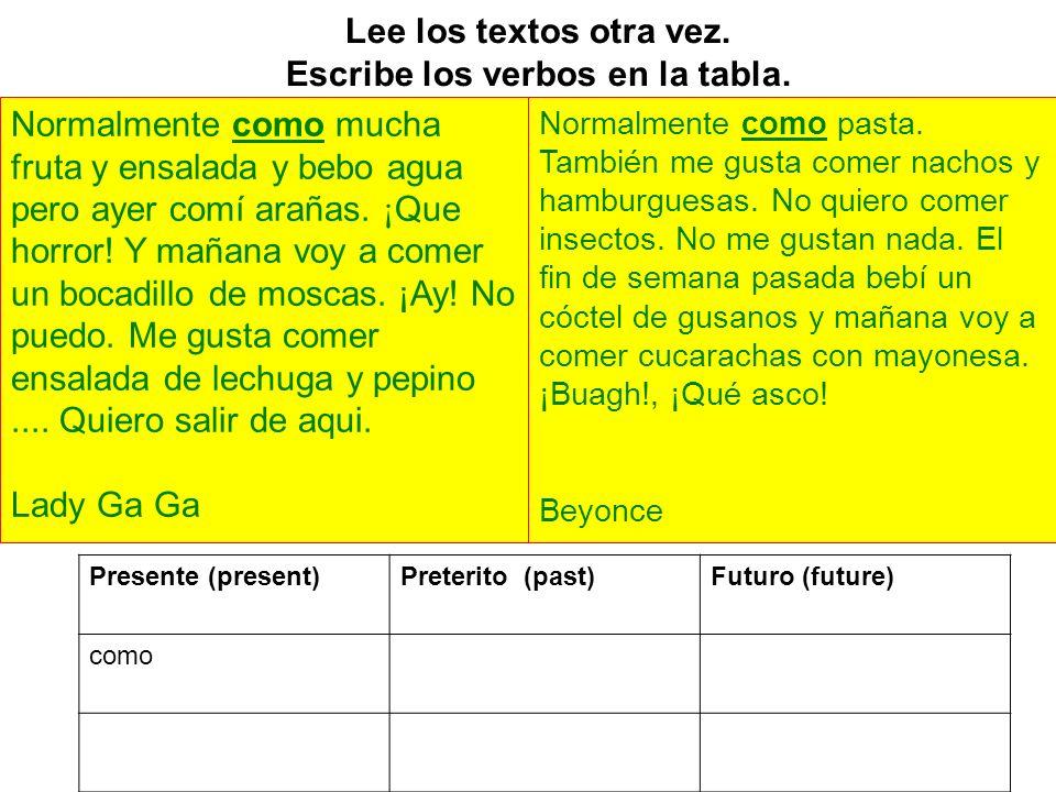 Lee los textos otra vez. Escribe los verbos en la tabla. Presente (present)Preterito (past)Futuro (future) como Normalmente como mucha fruta y ensalad