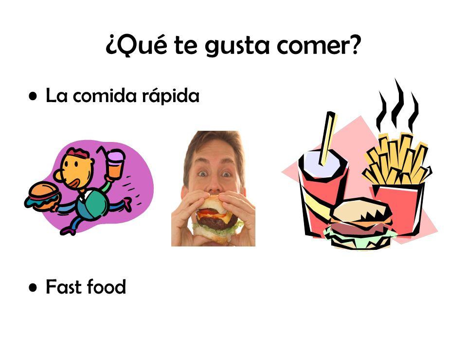 ¿Qué te gusta comer? La comida rápida Fast food