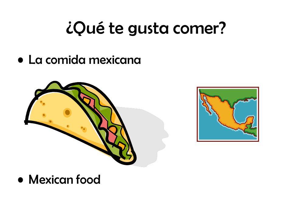 ¿Qué te gusta comer? La comida mexicana Mexican food