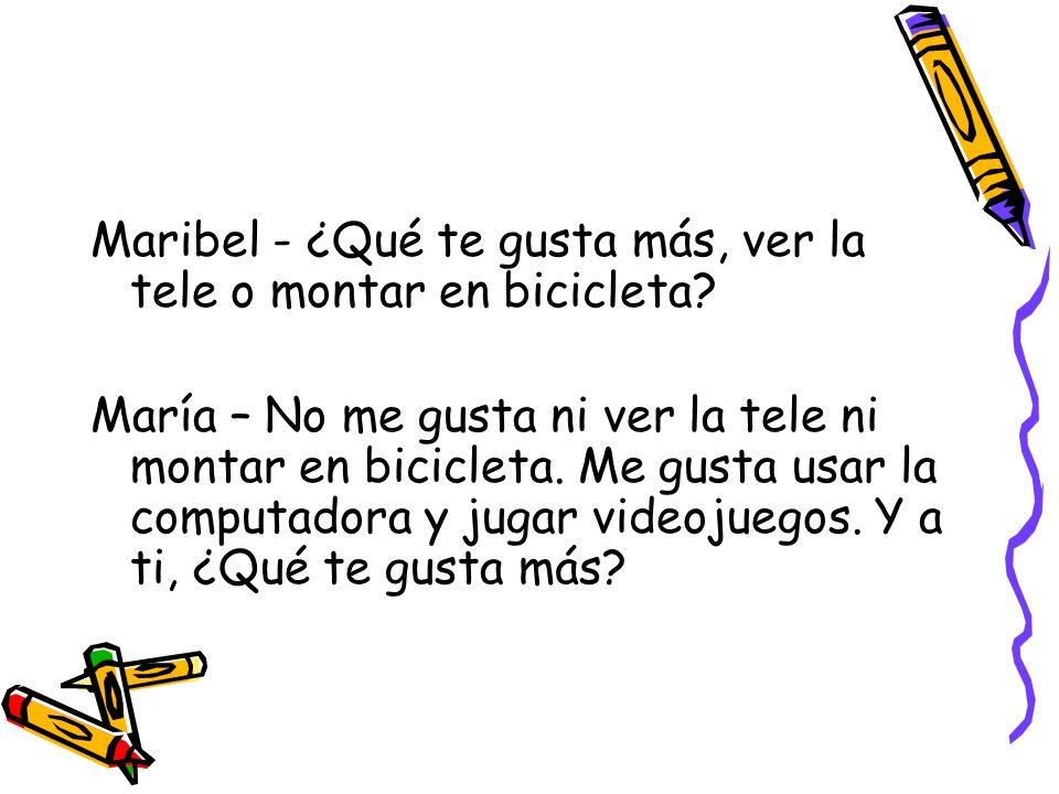 Maribel - ¿Qué te gusta más, ver la tele o montar en bicicleta.