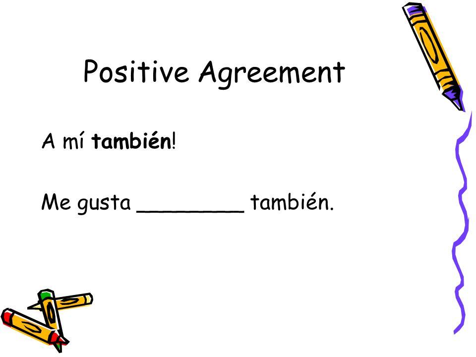 Negative Agreement A mí tampoco. No me gusta _________ tampoco.