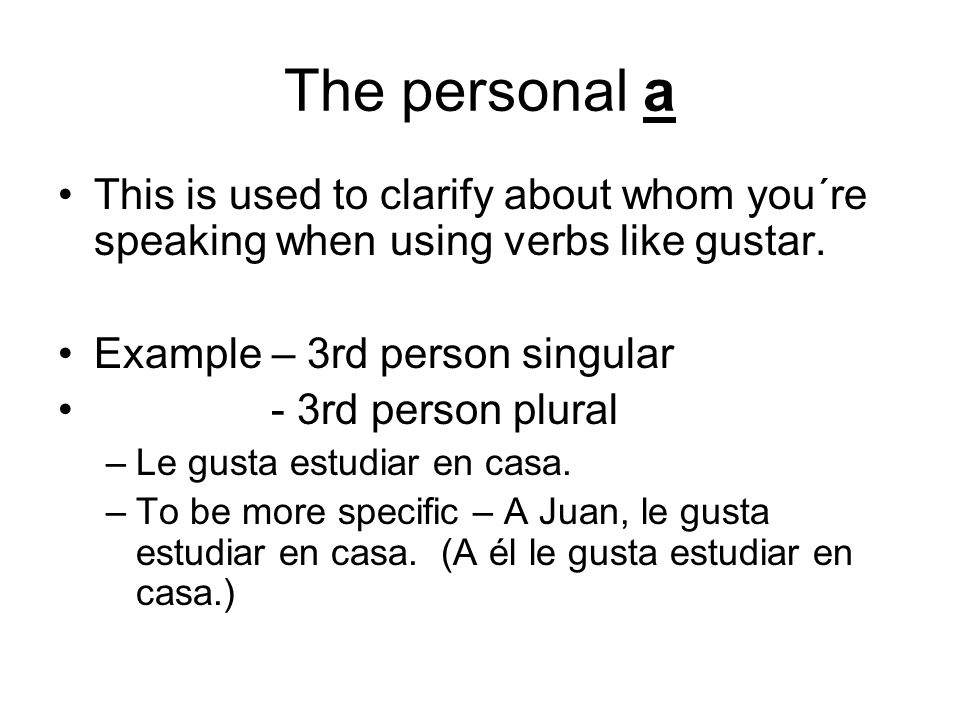 The personal a This is used to clarify about whom you´re speaking when using verbs like gustar.