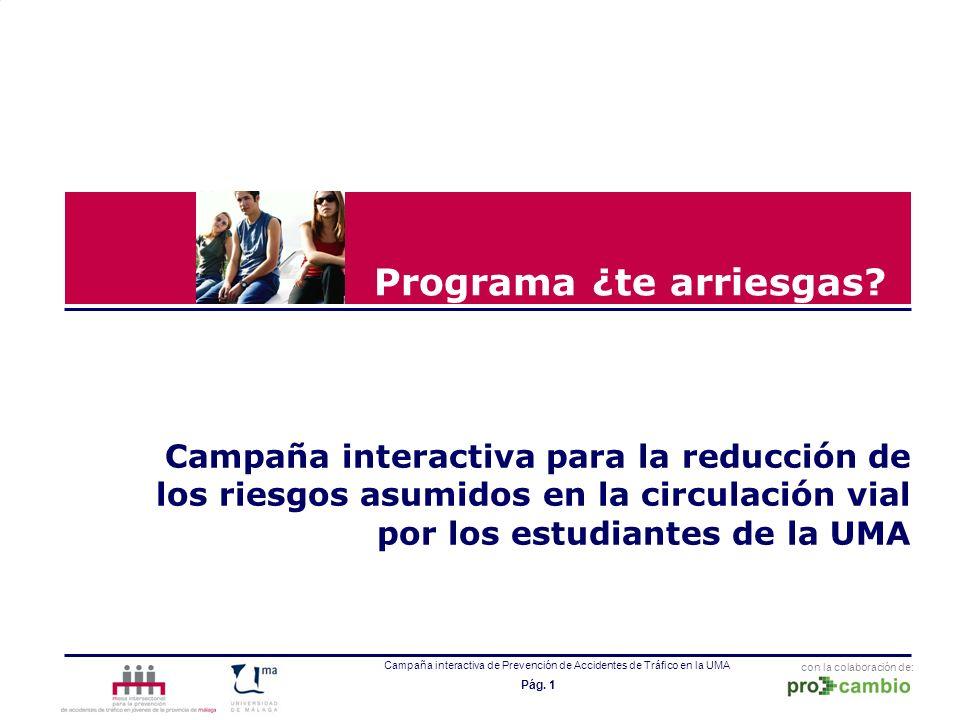 con la colaboración de: Campaña interactiva de Prevención de Accidentes de Tráfico en la UMA Pág. 1 Programa ¿te arriesgas? Campaña interactiva para l