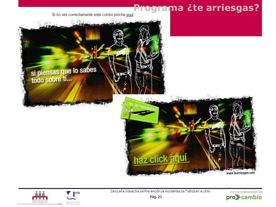 con la colaboración de: Campaña interactiva de Prevención de Accidentes de Tráfico en la UMA Pág. 23 Programa ¿te arriesgas?