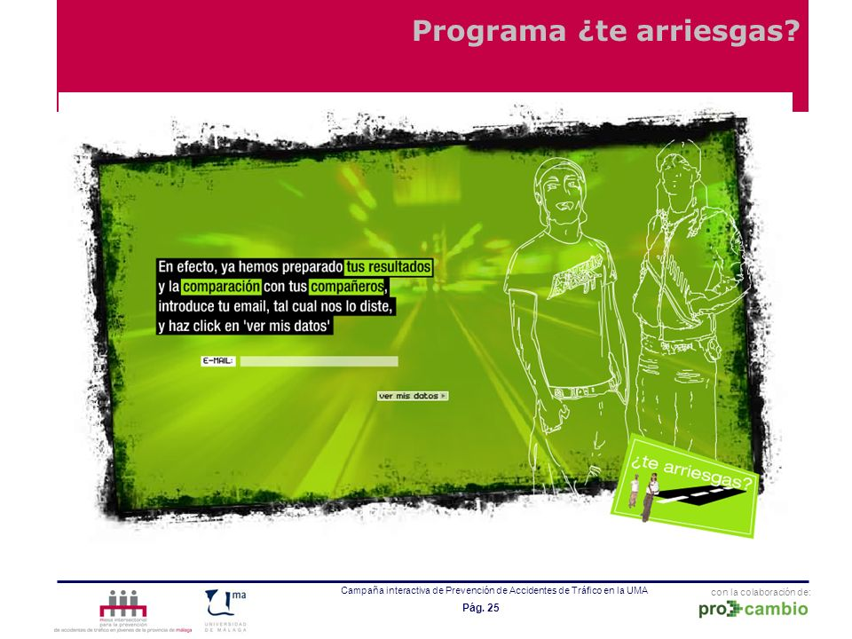 con la colaboración de: Campaña interactiva de Prevención de Accidentes de Tráfico en la UMA Pág. 25 Programa ¿te arriesgas?