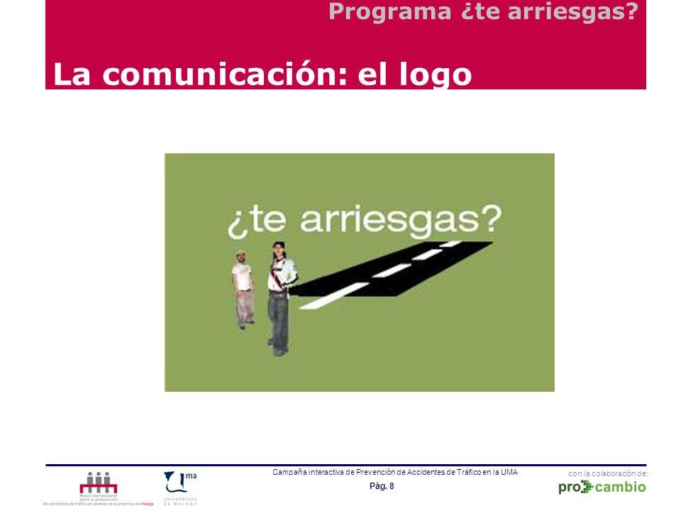 con la colaboración de: Campaña interactiva de Prevención de Accidentes de Tráfico en la UMA Pág. 8 La comunicación: el logo Programa ¿te arriesgas?
