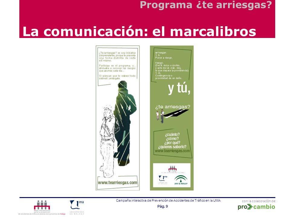 con la colaboración de: Campaña interactiva de Prevención de Accidentes de Tráfico en la UMA Pág. 9 La comunicación: el marcalibros Programa ¿te arrie