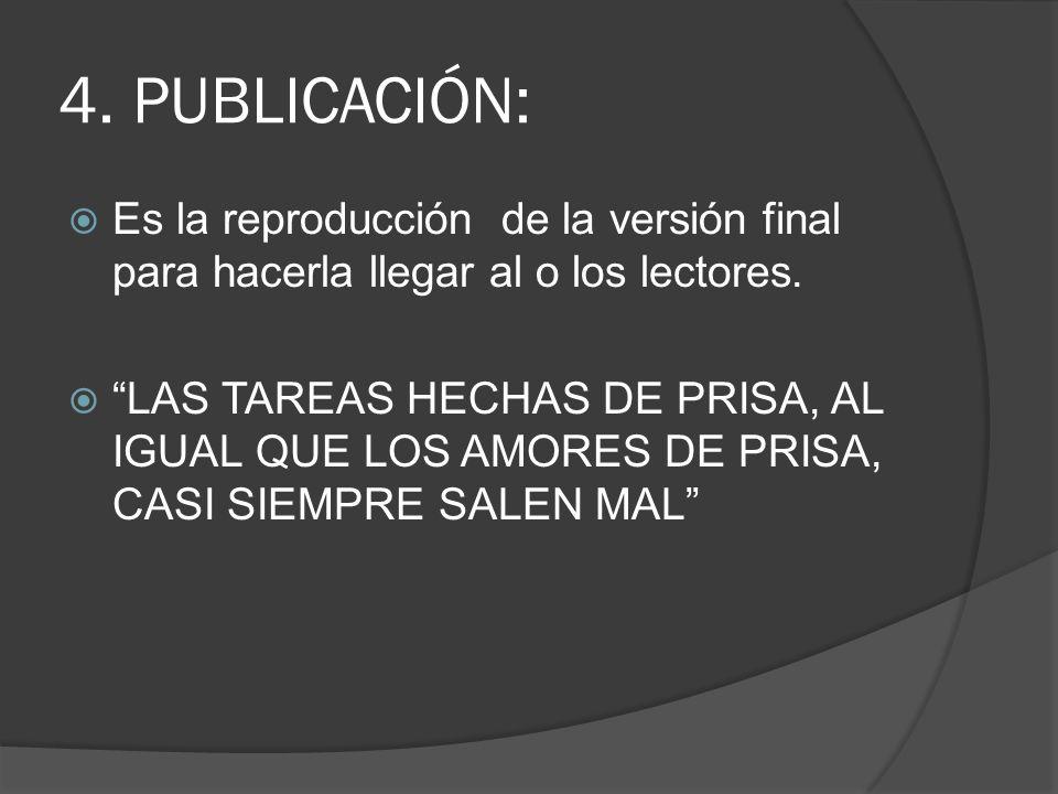 4. PUBLICACIÓN: Es la reproducción de la versión final para hacerla llegar al o los lectores. LAS TAREAS HECHAS DE PRISA, AL IGUAL QUE LOS AMORES DE P