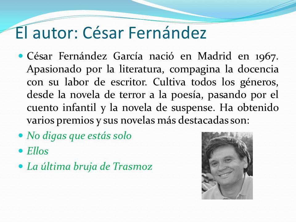 El autor: César Fernández César Fernández García nació en Madrid en 1967.