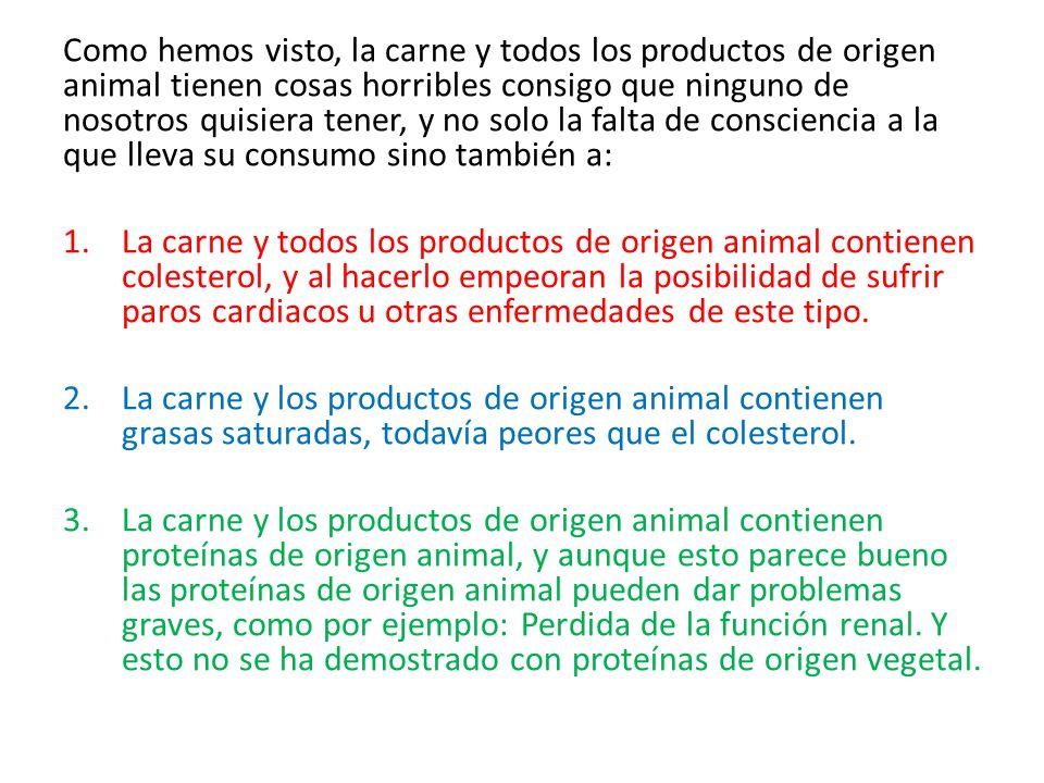 Como hemos visto, la carne y todos los productos de origen animal tienen cosas horribles consigo que ninguno de nosotros quisiera tener, y no solo la