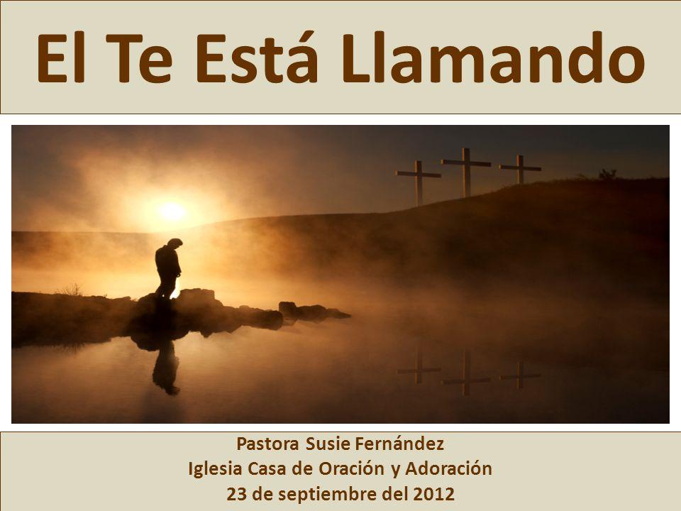 El Te Está Llamando Pastora Susie Fernández Iglesia Casa de Oración y Adoración 23 de septiembre del 2012