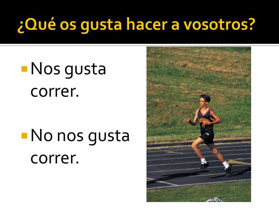 Nos gusta correr. No nos gusta correr.