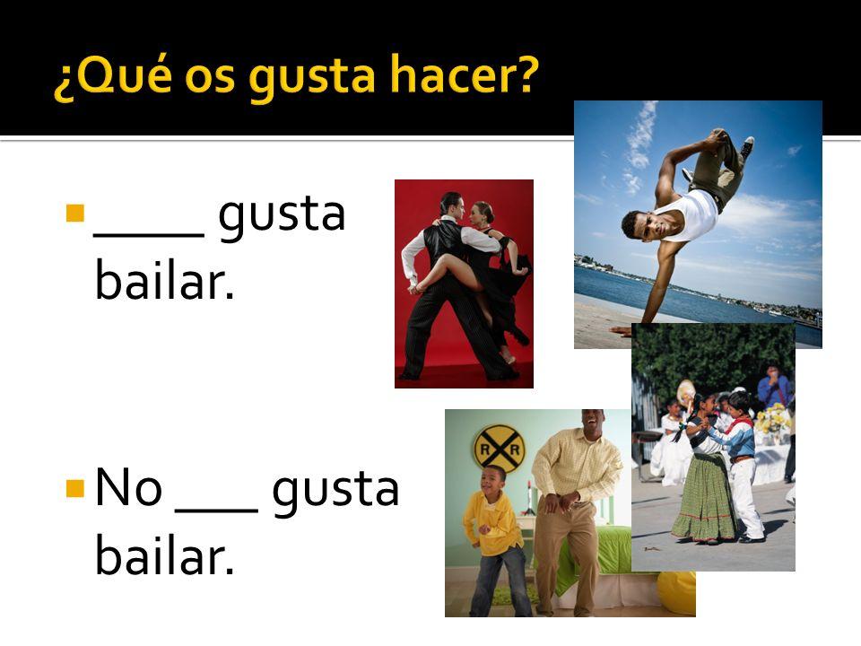 ____ gusta bailar. No ___ gusta bailar.