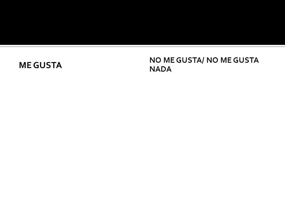 ME GUSTA NO ME GUSTA/ NO ME GUSTA NADA