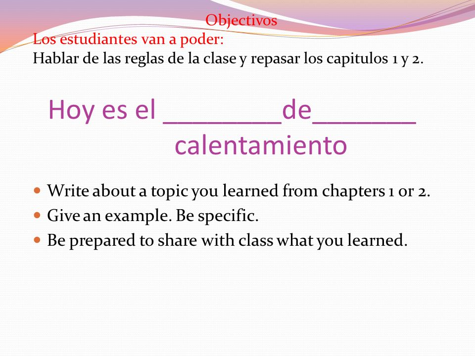 Hoy es el ________de_______ calentamiento Write about a topic you learned from chapters 1 or 2.
