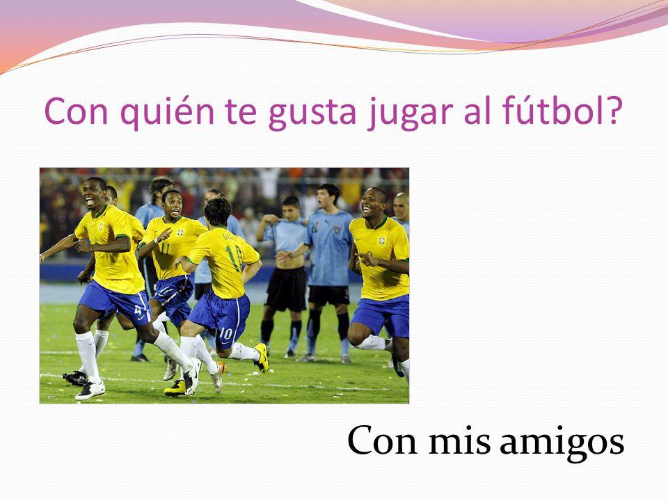 Con quién te gusta jugar al fútbol? Con mis amigos