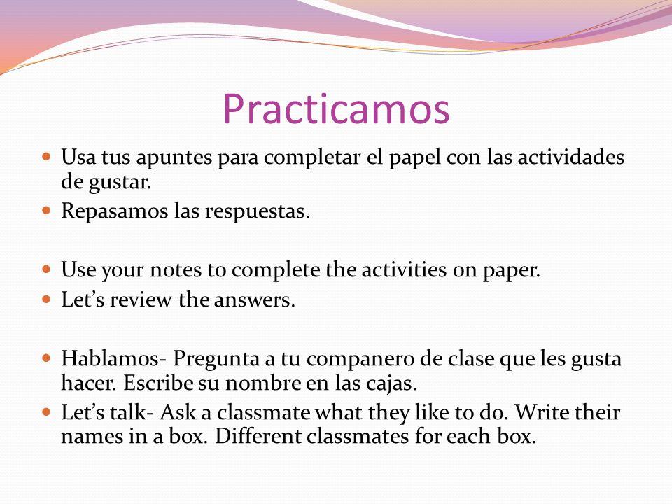Practicamos Usa tus apuntes para completar el papel con las actividades de gustar. Repasamos las respuestas. Use your notes to complete the activities