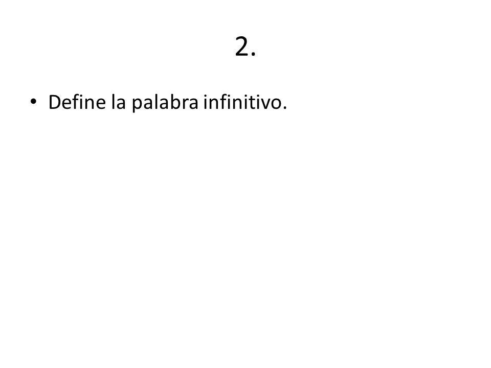2. Define la palabra infinitivo.