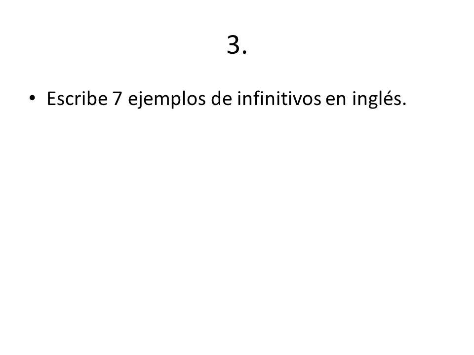 3. Escribe 7 ejemplos de infinitivos en inglés.