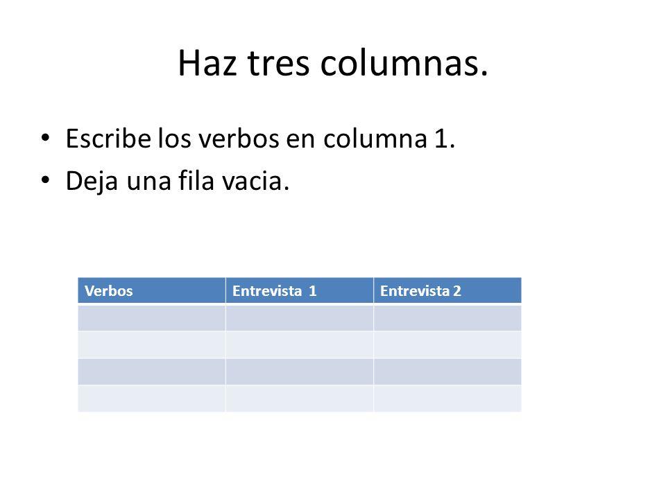 Haz tres columnas. Escribe los verbos en columna 1.