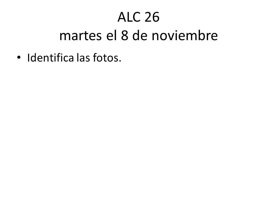 ALC 26 martes el 8 de noviembre Identifica las fotos.