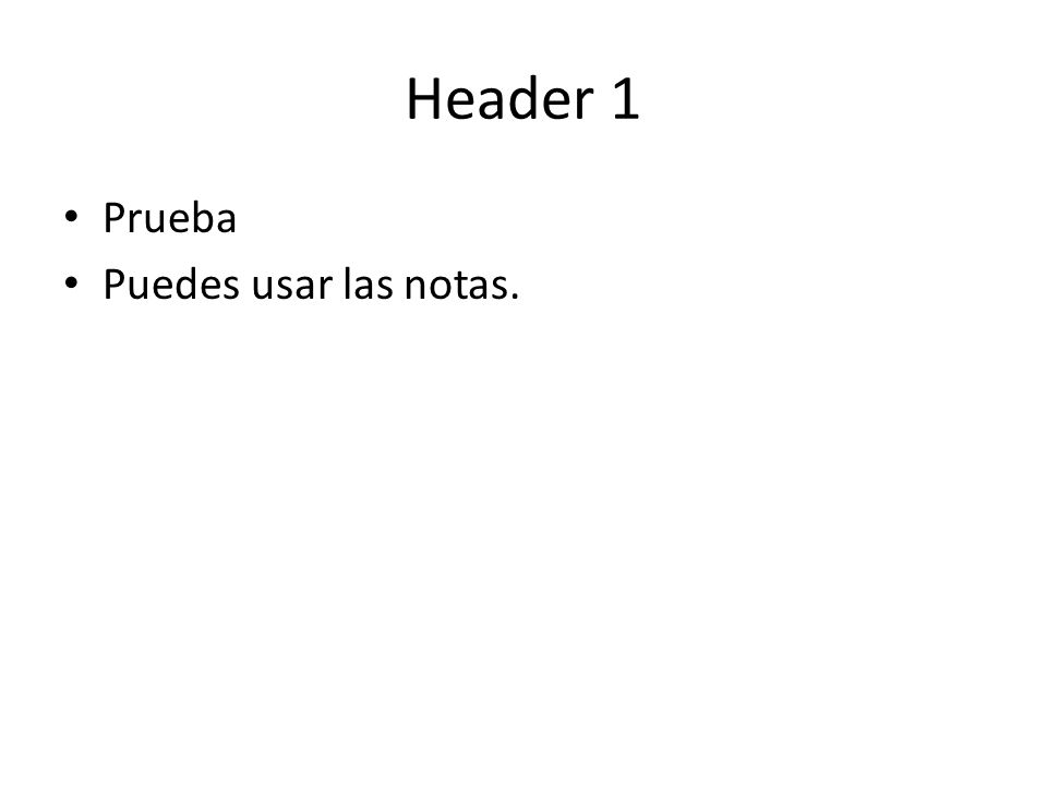Header 1 Prueba Puedes usar las notas.