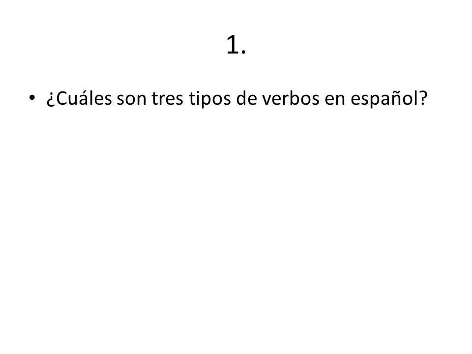 1. ¿Cuáles son tres tipos de verbos en español