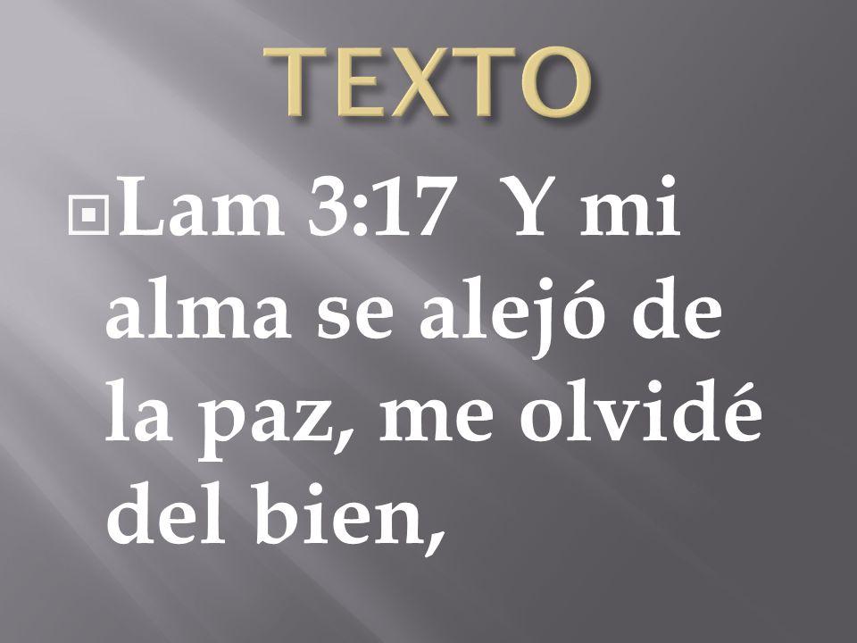 Lam 3:17 Y mi alma se alejó de la paz, me olvidé del bien,