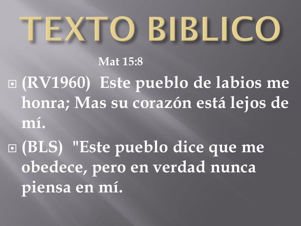 Mat 15:8 (RV1960) Este pueblo de labios me honra; Mas su corazón está lejos de mí. (BLS)