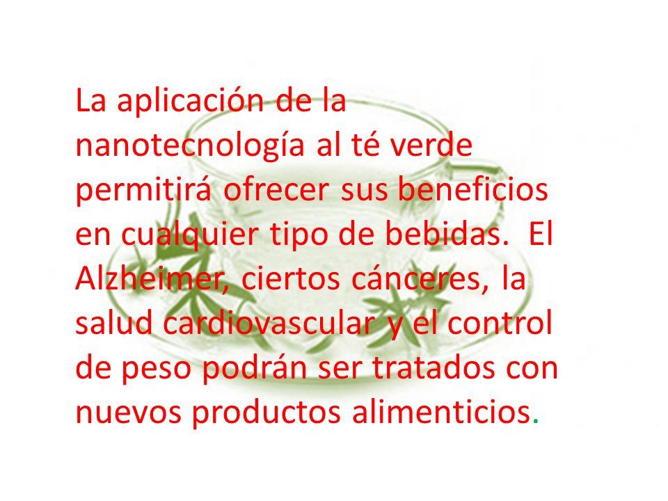La aplicación de la nanotecnología al té verde permitirá ofrecer sus beneficios en cualquier tipo de bebidas. El Alzheimer, ciertos cánceres, la salud