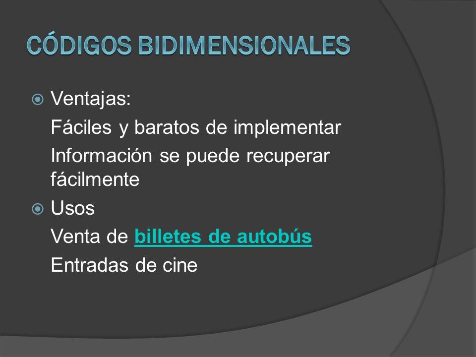 Ventajas: Fáciles y baratos de implementar Información se puede recuperar fácilmente Usos Venta de billetes de autobúsbilletes de autobús Entradas de