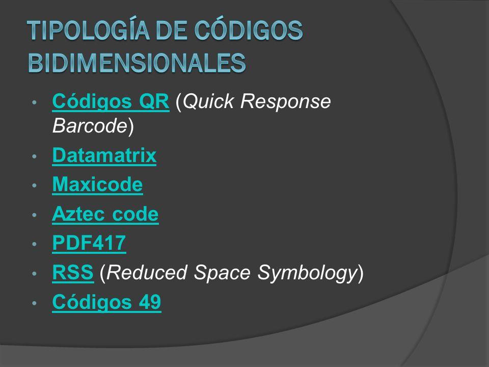 Códigos QR (Quick Response Barcode) Códigos QR Datamatrix Maxicode Aztec code PDF417 RSS (Reduced Space Symbology) RSS Códigos 49