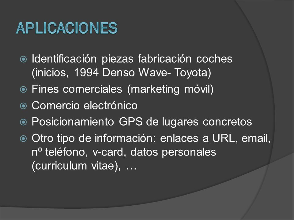 Identificación piezas fabricación coches (inicios, 1994 Denso Wave- Toyota) Fines comerciales (marketing móvil) Comercio electrónico Posicionamiento G