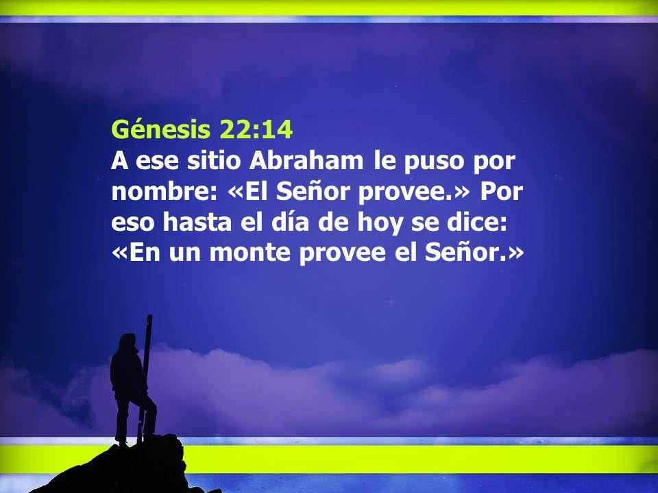 Génesis 22:14 A ese sitio Abraham le puso por nombre: «El Señor provee.» Por eso hasta el día de hoy se dice: «En un monte provee el Señor.»