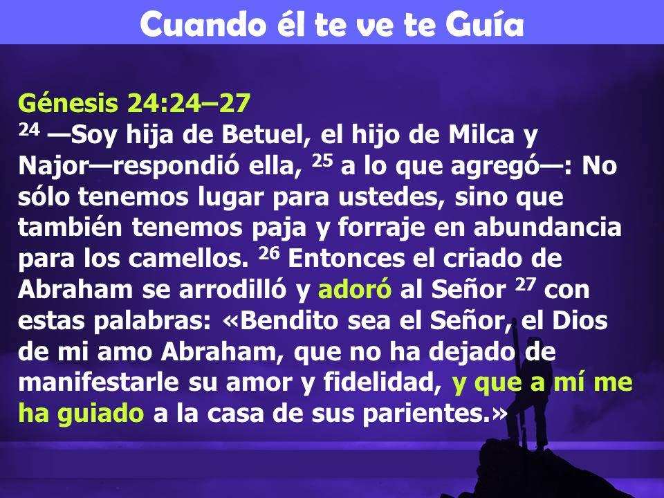 Génesis 24:24–27 24 Soy hija de Betuel, el hijo de Milca y Najorrespondió ella, 25 a lo que agregó: No sólo tenemos lugar para ustedes, sino que tambi