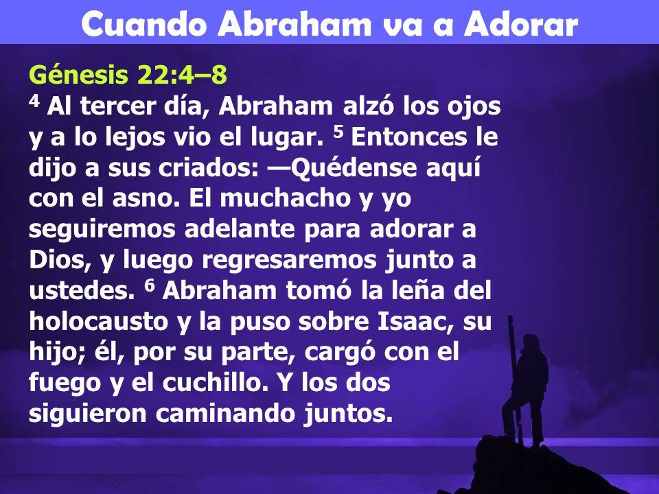 Génesis 22:4–8 4 Al tercer día, Abraham alzó los ojos y a lo lejos vio el lugar. 5 Entonces le dijo a sus criados: Quédense aquí con el asno. El mucha