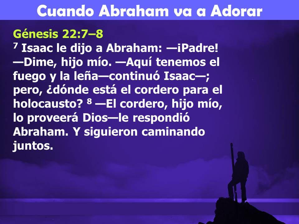 Génesis 22:7–8 7 Isaac le dijo a Abraham: ¡Padre! Dime, hijo mío. Aquí tenemos el fuego y la leñacontinuó Isaac; pero, ¿dónde está el cordero para el