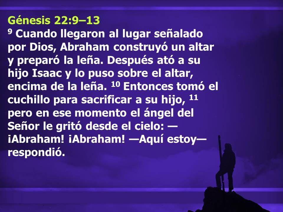 Génesis 22:9–13 9 Cuando llegaron al lugar señalado por Dios, Abraham construyó un altar y preparó la leña. Después ató a su hijo Isaac y lo puso sobr