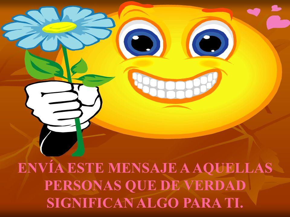 INCLUYENDO A LA PERSONA QUE TE LO ENVIÓ, PARA ESTA PERSONA, ¡¡¡TÚ VALES ORO!!!