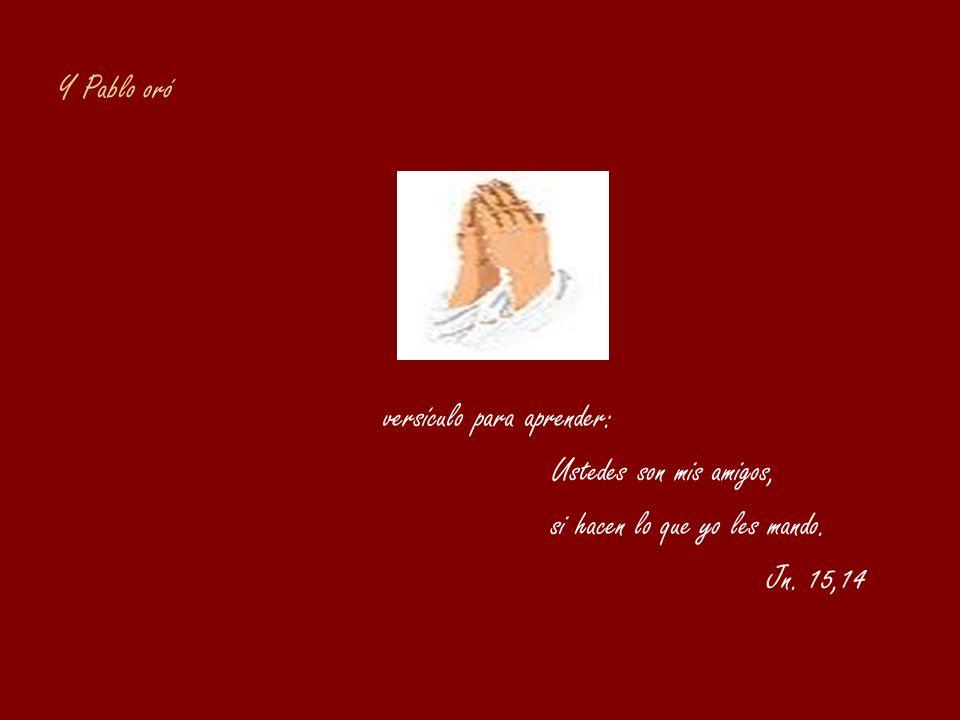 Y Pablo oró versículo para aprender: Ustedes son mis amigos, si hacen lo que yo les mando. Jn. 15,14