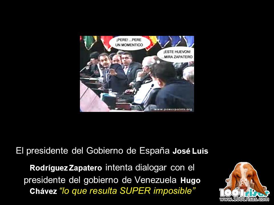 El presidente del Gobierno de España José Luis Rodríguez Zapatero intenta dialogar con el presidente del gobierno de Venezuela Hugo Chávez lo que resu