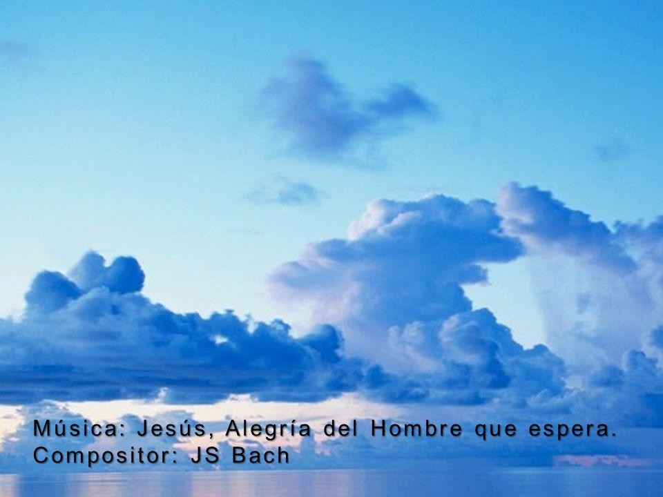 Música: Jesús, Alegría del Hombre que espera. Compositor: JS Bach