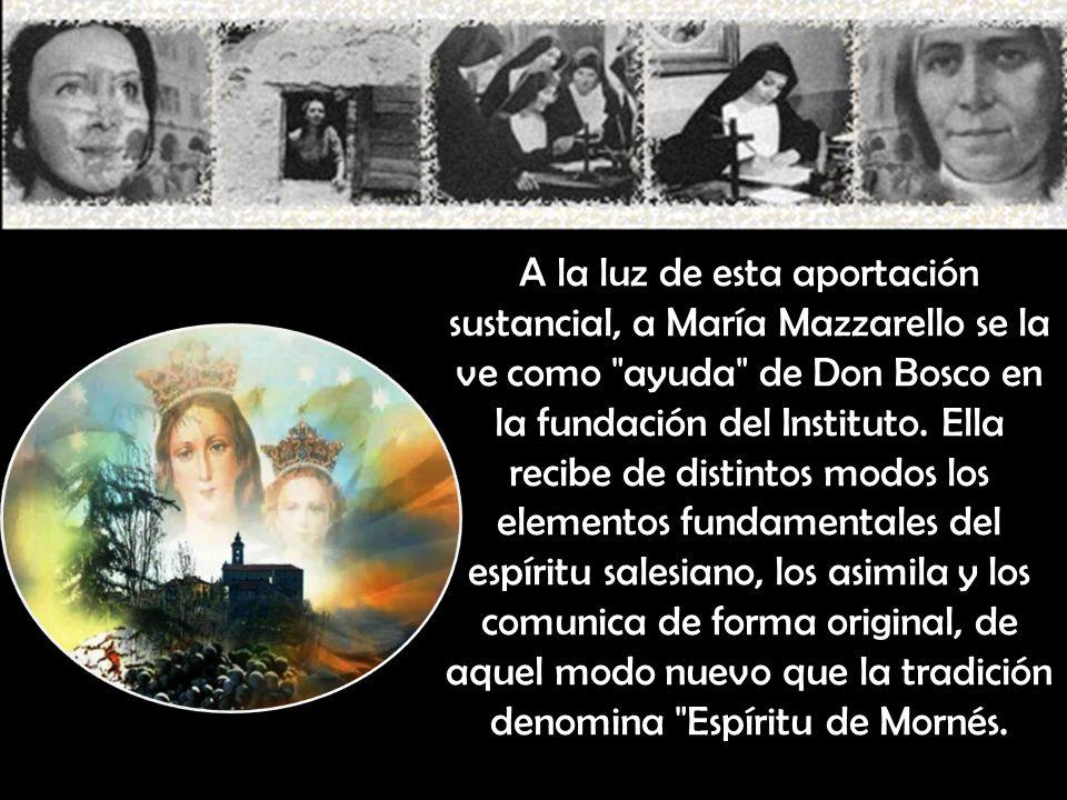 A la luz de esta aportación sustancial, a María Mazzarello se la ve como ayuda de Don Bosco en la fundación del Instituto.