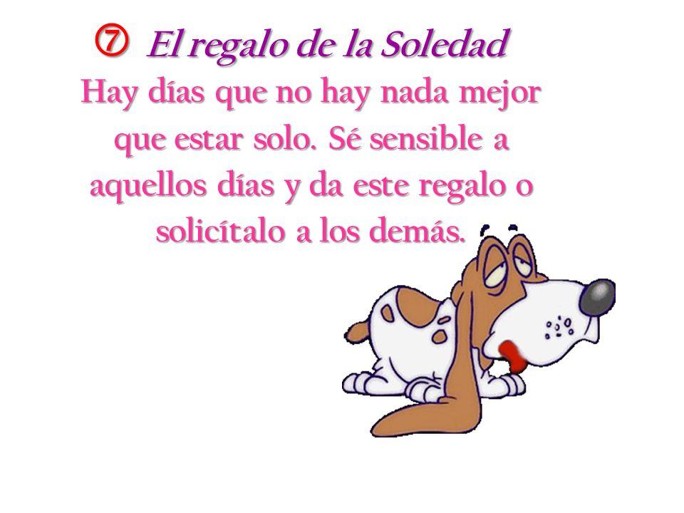 El regalo de la Soledad El regalo de la Soledad Hay días que no hay nada mejor que estar solo.