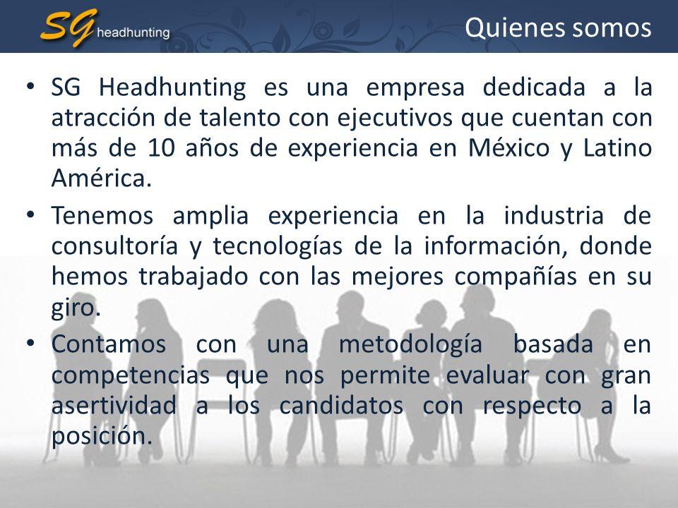 Quienes somos SG Headhunting es una empresa dedicada a la atracción de talento con ejecutivos que cuentan con más de 10 años de experiencia en México