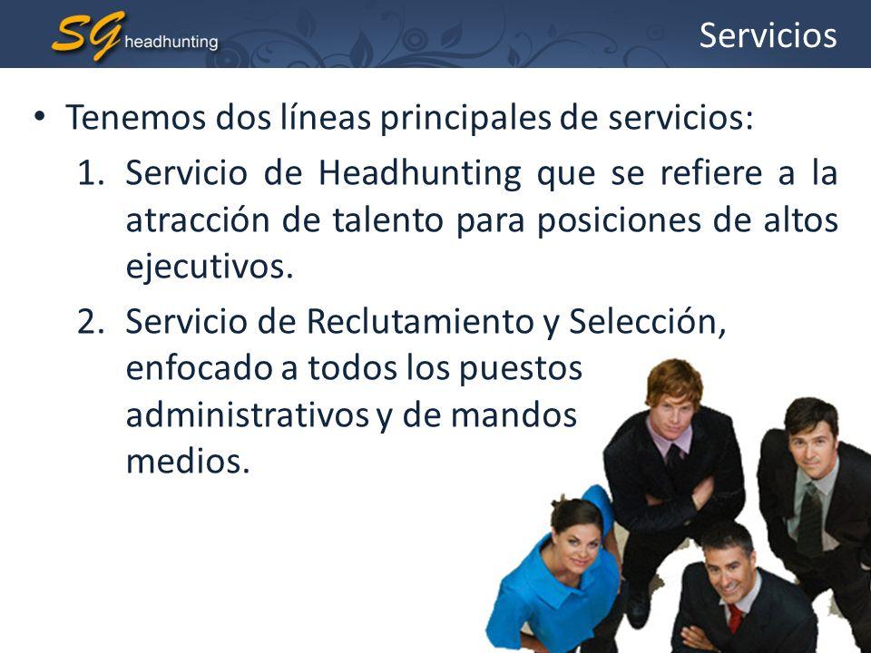 Servicios Tenemos dos líneas principales de servicios: 1.Servicio de Headhunting que se refiere a la atracción de talento para posiciones de altos eje