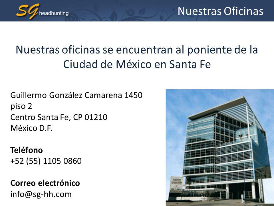 Nuestras Oficinas Nuestras oficinas se encuentran al poniente de la Ciudad de México en Santa Fe Guillermo González Camarena 1450 piso 2 Centro Santa